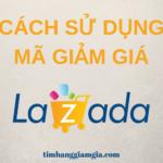 Cách Sử Dụng Mã Giảm Giá Lazada