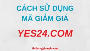 Cách Nhập, Cách Sử Dụng Mã Giảm Giá Yes24