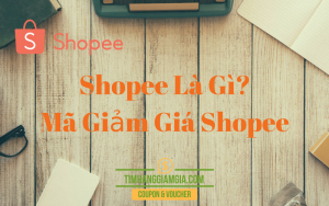 Shopee là gì? Mua hàng Shopee có rẻ hơn Lazada? Nhận khuyến mãi Shopee