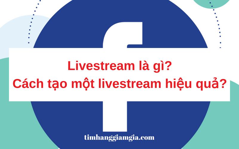 Livestream là gì? Ứng dụng của Livestream ngày nay