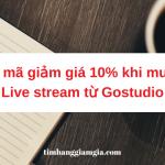 Mã giảm giá 10% khi mua gói live stream Gostudio