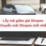 Lấy mã giảm giá Shopee, Khuyến mãi Shopee hôm nay