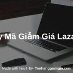 Mã giảm giá Lazada, Khuyến mãi Lazada cập nhật mới nhất