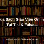 Mua sách giáo viên online tại Tiki hay Fahasa? Ở đâu có khuyến mãi nhiều hơn?
