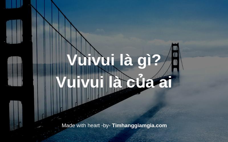Vuivui.com chính thức ra mắt – Vuivui là gì? – Vuivui là của ai?