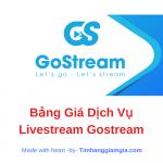 Bảng giá các gói cước của công cụ Live Stream Gostream