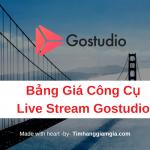 Bảng giá các gói cước của công cụ Live stream Gostudio