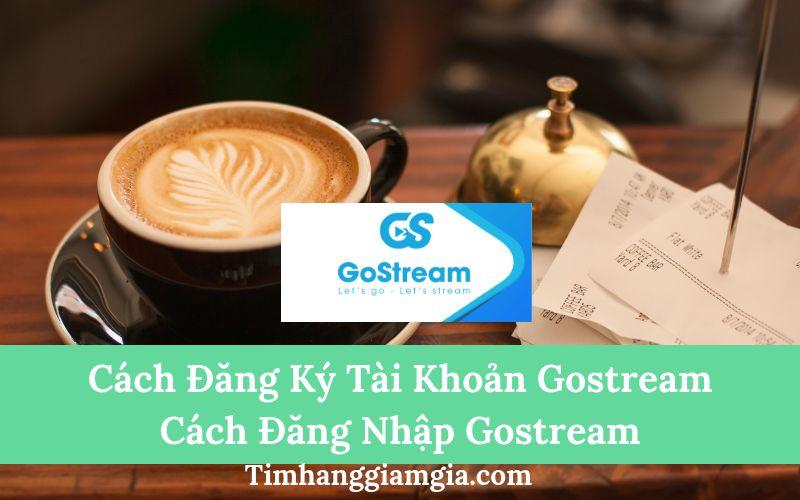 Cách đăng ký tài khoản Gostream,  Cách đăng nhập Gostream để tạo Livestream